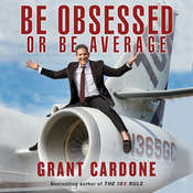 Be Obsessed Or Be Average, by Grant Cardone
