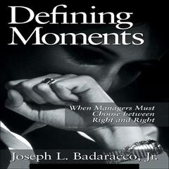 Defining Moments: When Managers Must Choose Between Right and Right Audiobook, by Joseph L. Badaracco
