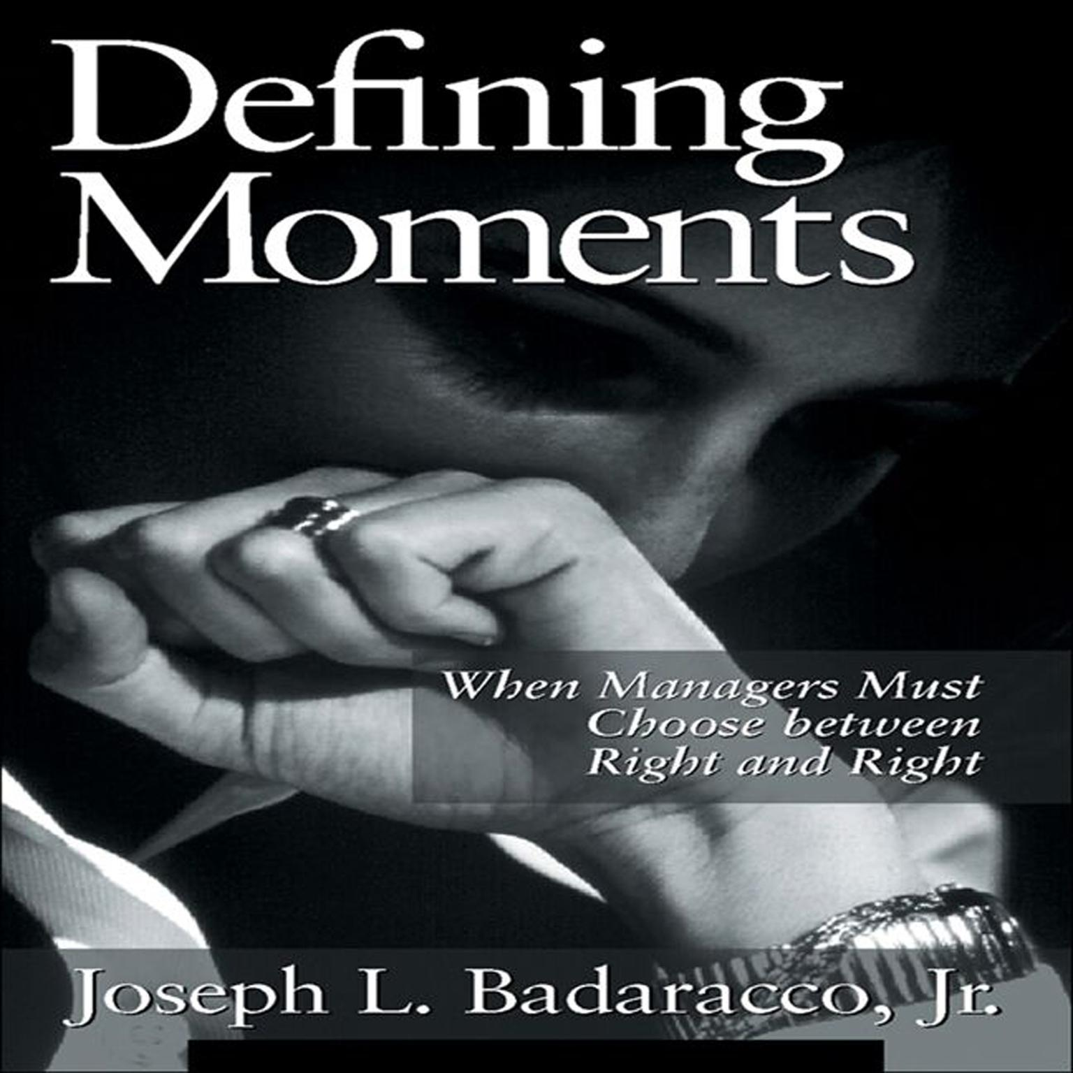 Printable Defining Moments: When Managers Must Choose Between Right and Right Audiobook Cover Art