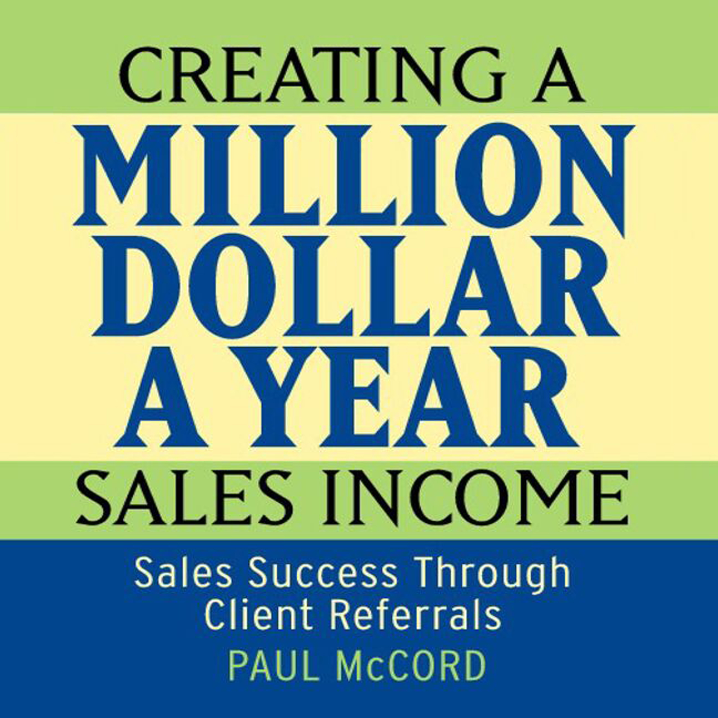 Printable Creating a Million Dollar A Year Sales Income: Sales Success Through Client Referrals Audiobook Cover Art