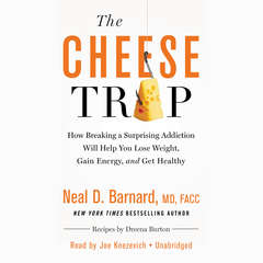 The Cheese Trap: How Breaking a Surprising Addiction Will Help You Lose Weight, Gain Energy, and Get Healthy Audiobook, by Neal D. Barnard