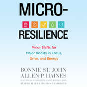 Micro-Resilience: Minor Shifts for Major Boosts in Focus, Drive, and Energy, by Bonnie St. John, Allen P.  Haines