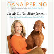 Let Me Tell You about Jasper . . .: How My Best Friend Became Americas Dog Audiobook, by Dana Perino