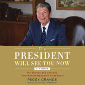 The President Will See You Now: My Stories and Lessons from Ronald Reagans Final Years Audiobook, by Peggy Grande