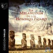 La melancolía de los hombres pájaro Audiobook, by Juan Bolea