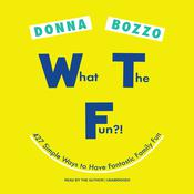 What the Fun?!: 427 Simple Ways to Have Fantastic Family Fun Audiobook, by Donna Bozzo