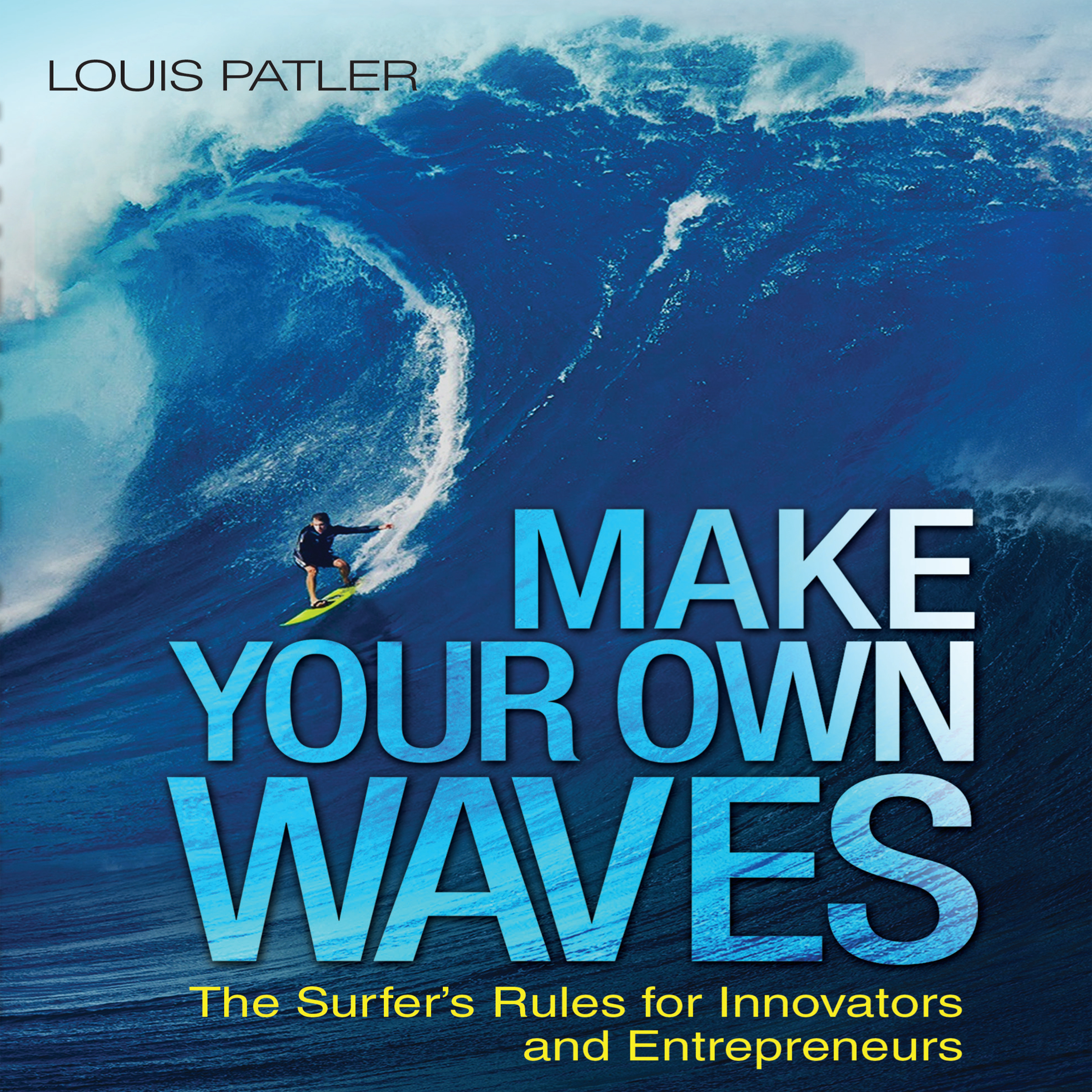 Printable Make Your Own Waves: The Surfer's Rules for Innovators and Entrepreneurs Audiobook Cover Art