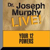 Your 12 Powers: Dr. Joseph Murphy Live! Audiobook, by Joseph Murphy