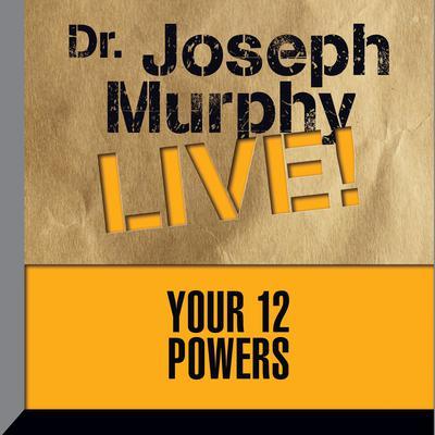 Your 12 Powers: Dr  Joseph Murphy LIVE! Audiobook