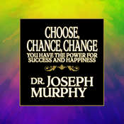 Choose, Chance, Change: You Have the Power for Success and Happiness, by Joseph Murphy
