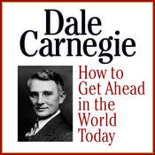How to Get Ahead in the Wold Today, by Dale Carnegie