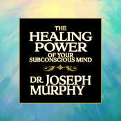 The Healing Power of Your Subconscious Mind Audiobook, by Joseph Murphy