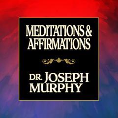 Meditations & Affirmations Audiobook, by Joseph Murphy