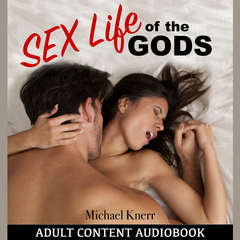 The Sex Life of the Gods Audiobook, by Michael Knerr