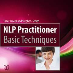 NLP Practitioner Basic Techniques Audiobook, by Peter Freeth, Stepheni Smith