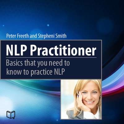 NLP Practitioner: Basics That You Need to Know to Practice NLP Audiobook, by Peter Freeth