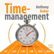Time Management: Managing Your Time Effectively Audiobook, by Anthony Baker