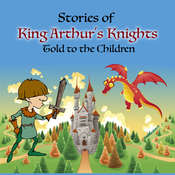 Stories of King Arthur's Knights Told to the Children Audiobook, by Mary Esther Miller Macgregor