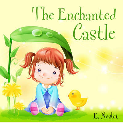 The Enchanted Castle Audiobook, by E. Nesbit