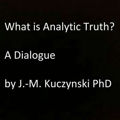 What is Analytic Truth? : A Dialogue Audiobook, by John-Michael Kuczynski