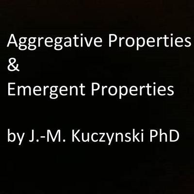 Aggregative Properties & Emergent Properties  Audiobook, by John-Michael Kuczynski