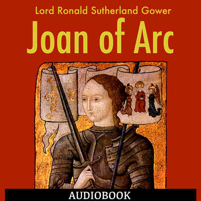 Joan of Arc Audiobook, by Lord Ronald Sutherland Gower