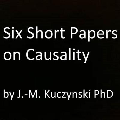 Six Short Papers on Causality Audiobook, by John-Michael Kuczynski