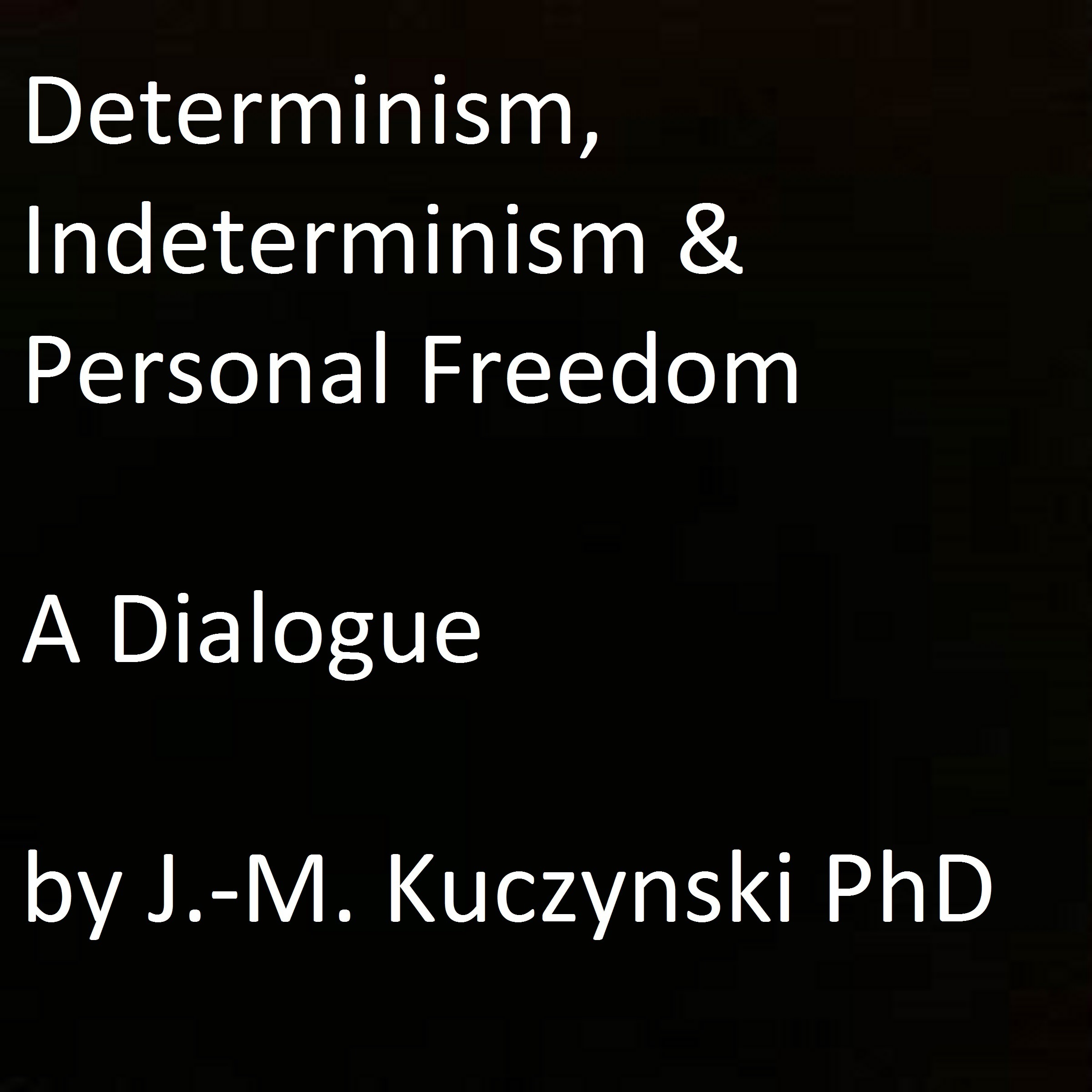 Printable Determinism, Indeterminism, and Personal Freedom: A Dialogue Audiobook Cover Art