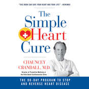 The Simple Heart Cure: The 90-Day Program to Stop and Reverse Heart Disease, by Chauncey Crandall