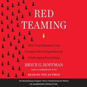 Red Teaming: How Your Business Can Conquer the Competition by Challenging Everything, by Bryce G. Hoffman