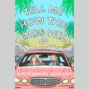 Tell Me How This Ends Well: A Novel, by David Samuel Levinson