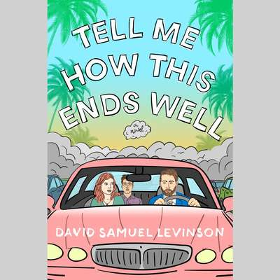Tell Me How This Ends Well: A Novel Audiobook, by David Samuel Levinson