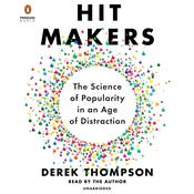 Hit Makers: The Science of Popularity in an Age of Distraction, by Derek Thompson