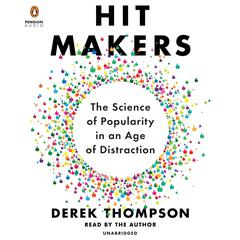Hit Makers: The Science of Popularity in an Age of Distraction Audiobook, by Derek Thompson