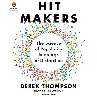 Hit Makers: The Science of Popularity in an Age of Distraction Audiobook, by