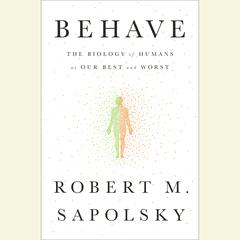 Behave: The Biology of Humans at Our Best and Worst Audiobook, by Robert M. Sapolsky