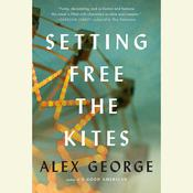 Setting Free the Kites Audiobook, by Alex George