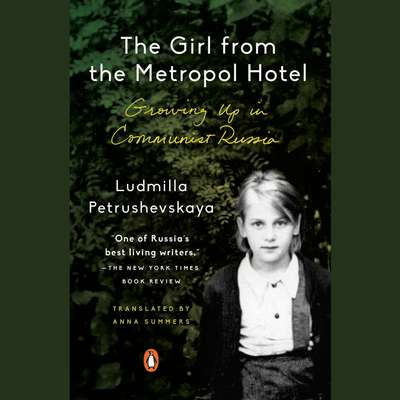 The Girl from the Metropol Hotel: Growing Up in Communist Russia Audiobook, by Ludmilla Petrushevskaya