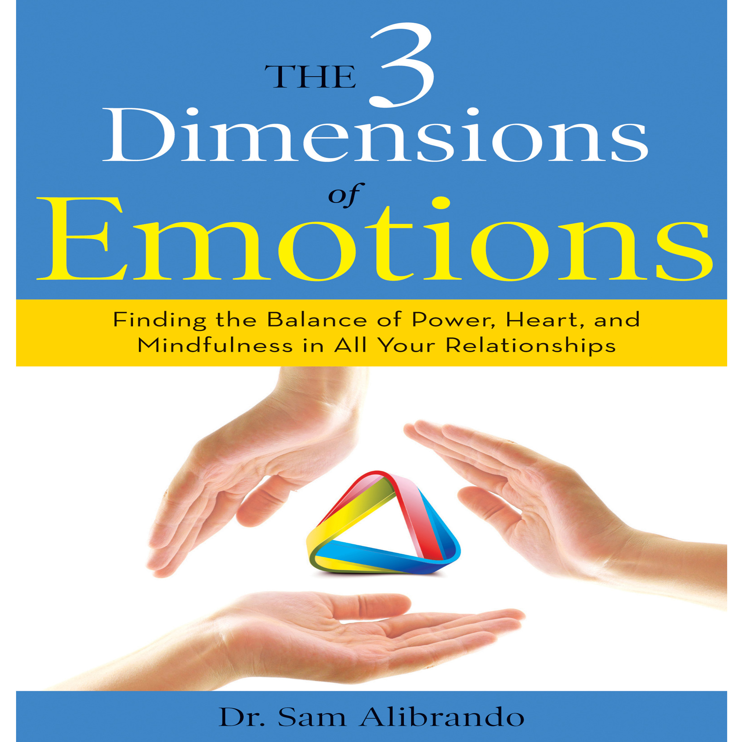 Printable The 3 Dimensions Emotions: Finding the Balance of Power, Heart, and Mindfulness in All of Your Relationships Audiobook Cover Art