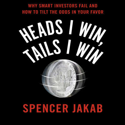 Heads I Win, Tails I Win: Why Smart Investors Fail and How to Tilt the Odds in Your Favor Audiobook, by Spencer Jakab