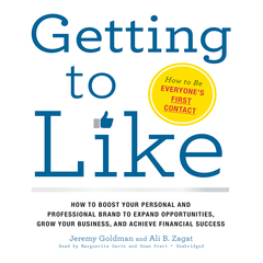 Getting to Like: How to Boost Your Personal and Professional Brand to Expand Opportunities, Grow Your Business, and Achieve Financial Success Audiobook, by Jeremy Goldman, Ali B. Zagat