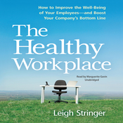 The Healthy Workplace: How to Improve the Well-Being of Your Employees—and Boost Your Company's Bottom Line