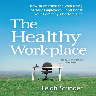 The Healthy Workplace: How to Improve the Well-Being of Your Employees---and Boost Your Companys Bottom Line Audiobook, by Leigh Stringer