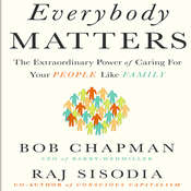 Everybody Matters: The Extraordinary Power of Caring for Your People Like Family Audiobook, by Bob Chapman, Raj Sisodia