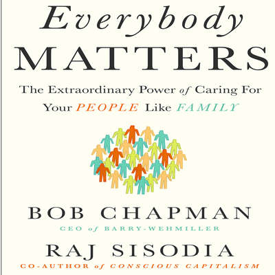 Everybody Matters: The Extraordinary Power of Caring for Your People Like Family Audiobook, by Bob Chapman
