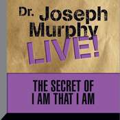 The Secret of I am That I Am: Dr. Joseph Murphy LIVE! Audiobook, by Joseph Murphy