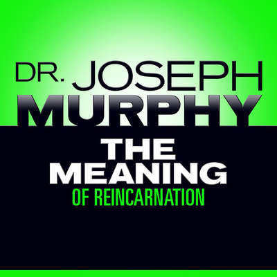 The Meaning Reincarnation Audiobook, by Joseph Murphy