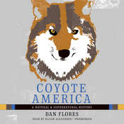 Coyote America: A Natural and Supernatural History, by Dan Flores