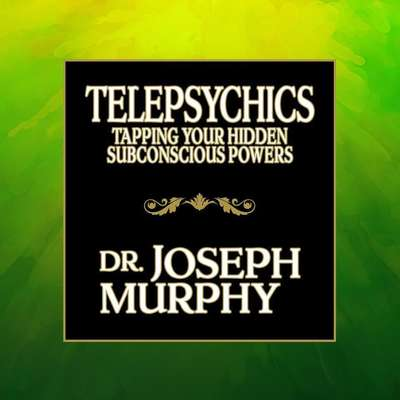 Telepsychics: Tapping Your Hidden Subconscious Powers Audiobook, by Joseph Murphy