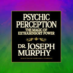 Psychic Perception: The Magic of Extrasensory Power Audiobook, by Joseph Murphy